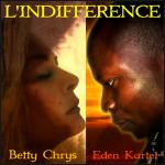 Betty Chrys & Eden Kartel  - L'indifférence