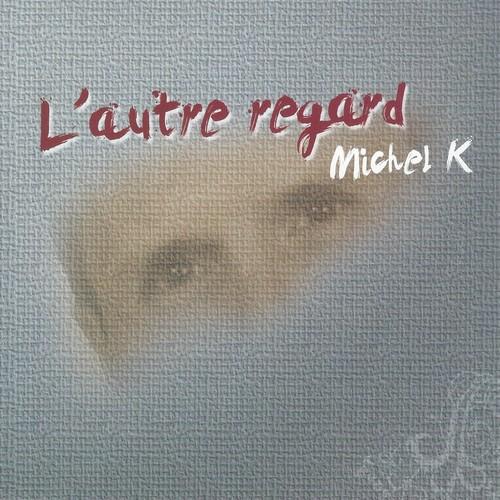 Michel K - L'autre regard