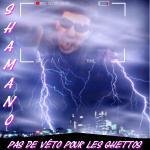 Shamano - Pas de veto pour les ghettos