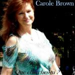 Carole Brown - Que cherches tu ?