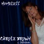 Carole Brown & Shamano - Homeless