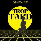 Dany Vallord - Trop tard