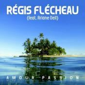 Regis Flecheau feat. Ariane Dell - Amour passion