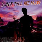 Shamano - Don't tell me how