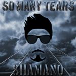 Shamano - So many tears